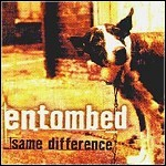 Entombed - Same Difference - 8 Punkte
