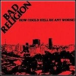 Bad Religion - How Could Hell Be Any Worse ?