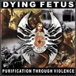 Dying Fetus - Purification Through Violence