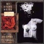 My Dying Bride - As The Flowers Wither