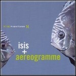 Aereogramme / Isis - In The Fishtank