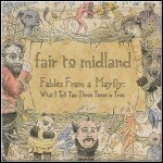 Fair To Midland - Fables From A Mayfly:What I Tell You 3 Times Is True