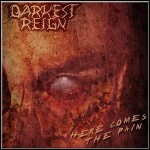 Darkest Reign - Here Comes The Pain