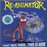 Re-Animator - That Was Then This Is Now