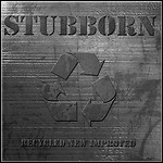 Stubborn - Recycled New Improved
