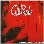 Wild Champagne - From Now For Ever