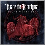 This Or The Apocalypse - Haunt Whats Left