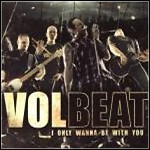 Volbeat - I Only Wana Be With You (Single)