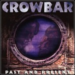 Crowbar - Past And Present (Compilation)
