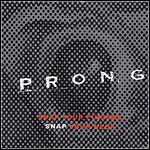 Prong - Snap Your Fingers, Snap Your Neck (Single)
