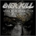Overkill - Wish You Were Dead (Single)