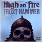 High On Fire - Frost Hammer (Single)